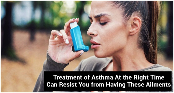 Treatment of asthma at the right time can resist you from having these ailments